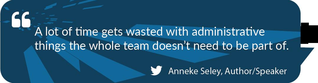 Anneke Seley - time is wasted on administrative things in team meetings